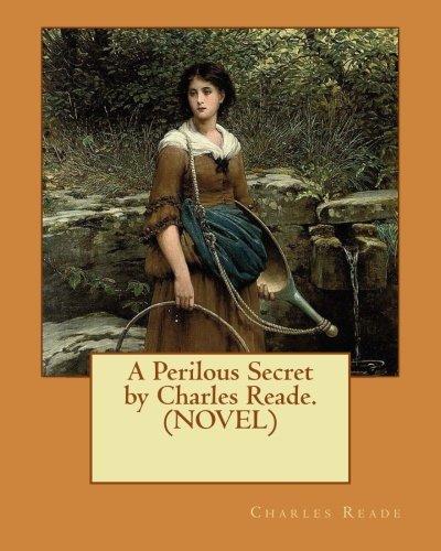 A Perilous Secret by Charles Reade.(NOVEL)