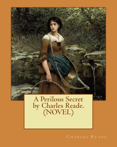 A Perilous Secret by Charles Reade.(NOVEL)