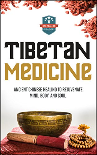 Tibetan Medicine: Ancient Chinese Healing To Rejuvenate Mind, Body, And Soul (Chinese Medicine - Chinese Herbs - Herbal Remedies - Natural Healing) by [The Healthy Reader]