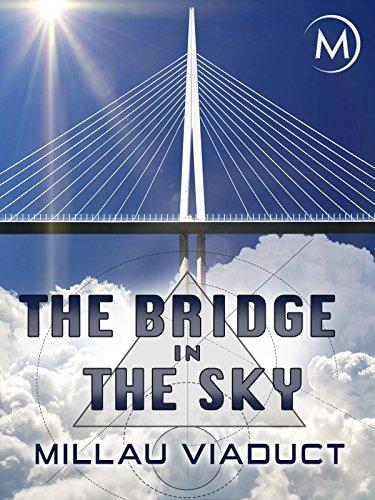 The Bridge in the Sky: Millau Viaduct