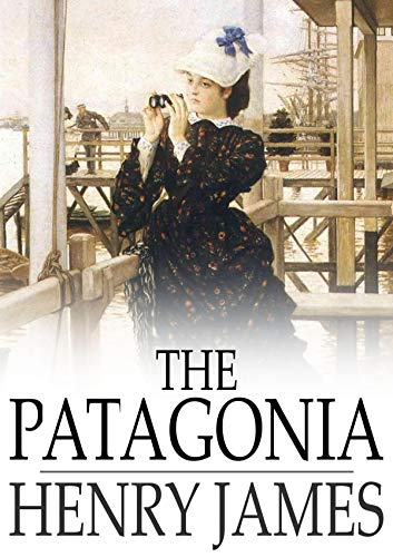 The Patagonia: Henry James (Short Story, Classics, Literature) [Annotated] (English Edition)