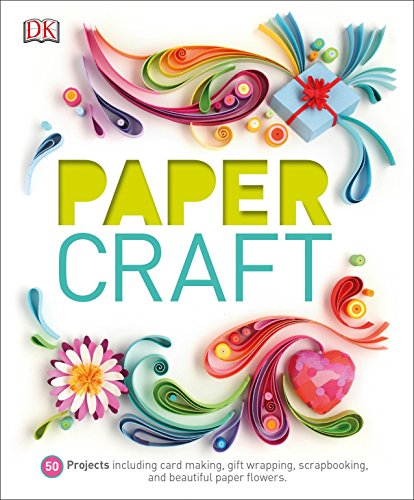 Paper Craft: 50 Projects Including Card Making, Gift Wrapping, Scrapbooking, and Beautiful Pa