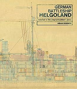 German Battleship Helgoland: As Detailed in the Original Builders' Plans by [Aidan Dodson]