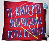 Mood Idea Regalo San Valentino Cuscino 28X31 Ti Amo più DELL'ULTIMA Fetta di Pizza