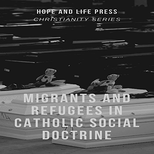 Migrants and Refugees in Catholic Social Doctrine audiobook cover art