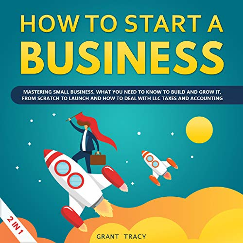 How to Start a Business: Mastering Small Business, What You Need to Know to Build and Grow It, from Scratch to Launch and How to Deal with LLC Taxes and Accounting (2 in 1) audiobook cover art