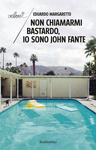 Non chiamarmi bastardo, io sono John Fante