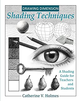 Drawing Dimension - Shading Techniques: A Shading Guide for Teachers and Students (How to Draw Cool Stuff) by [Catherine V Holmes]