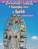 Diversión Y Juegos: A Tiempo Para La Feria: Medición del Tiempo (Fun and Games: Clockwork Carnival: Measuring Time) (Diversión y juegos/ Fun and Games: Mathematics Readers)