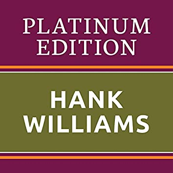 Hank Williams - Platinum Edition (The Greatest Hits Ever!)