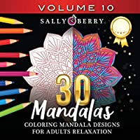 30 Coloring Mandalas for Adults Relaxation (Volume 10): Stress Relieving Amazing Mandalas. Relaxing Coloring Pages for Peace and Mindfulness (30 Mandalas Collection)
