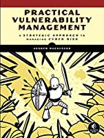 Practical Vulnerability Management: A Strategic Approach to Managing Cyber Risk Front Cover