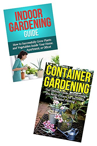 Gardening Box Set Bundle #12: Container Gardening & Indoor Gardening Guide