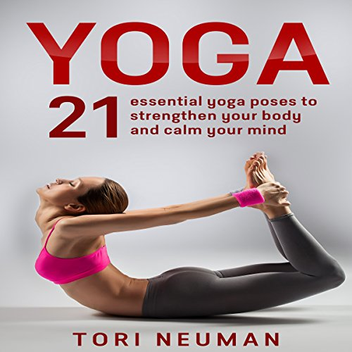 Couverture de Yoga: 21 Essential Yoga Poses to Strengthen Your Body and Calm Your Mind