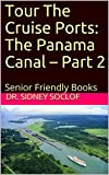 Tour The Cruise Ports: The Panama Canal – Part 2: Senior Friendly Books (Touring The Cruise Ports Book 1) (English Edition)