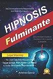 Hipnosis Fulminante: Cómo Hipnotizar Al Instante Sin Posibilidad de Fallo O Quedar En Vergüenza