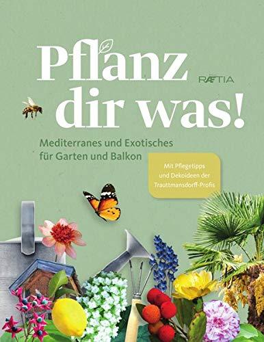 Pflanz dir was! Mediterranes und Exotisches für Garten und Balkon. Mit Pflegetipps, Dekoideen und Rezepten