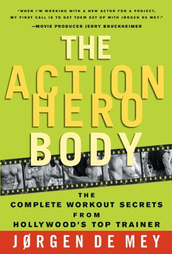 The Action Hero Body: The Complete Workout Secrets from Hollywood's Top Trainer