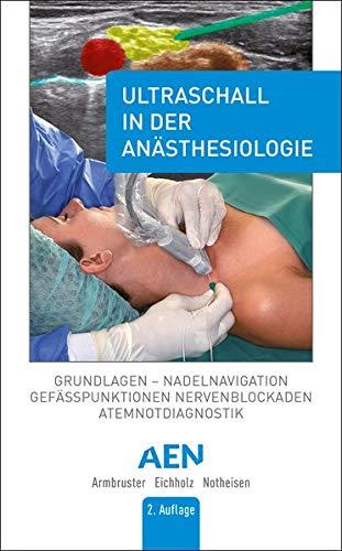 Ultraschall in der Anästhesiologie: Grundlagen, Nadelnavigation, Gefässpunktionen, Nervenblockaden, Atemnotdiagnostik