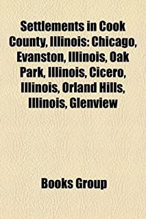 Settlements in Cook County, Illinois: Chicago, Evanston, Illinois, Oak Park, Illinois, Cicero, Illinois, Orland Hills, Ill...