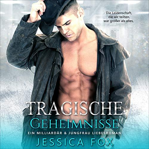 Tragische Geheimnisse: Ein Milliardar & Jungfrau Liebesroman Titelbild