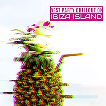 Best Party Chillout on Ibiza Island – Lounge, Holiday House, Tropical Sunset, Ultimate Music