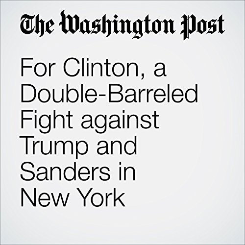 For Clinton, a Double-Barreled Fight against Trump and Sanders in New York cover art