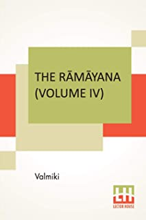 The Rāmāyana (Volume IV): Kishkindhā Kāndam. Translated Into English Prose From The Original Sanskrit Of Valmiki. Edited B...