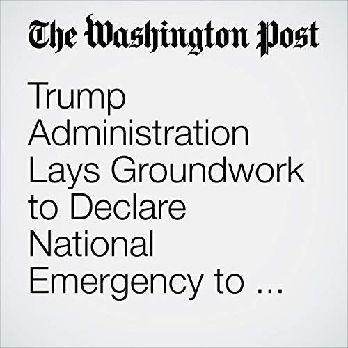 『Trump Administration Lays Groundwork to Declare National Emergency to Build Wall』のカバーアート