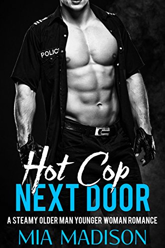 Hot Cop Next Door: A Steamy Older Man Younger Woman Romance