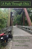 A Path Through Ohio: A Cyclist s Guide to the Ohio to Erie Trail