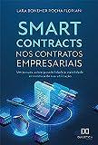Smart contracts nos contratos empresariais: um estudo sobre possibilidade e viabilidade econômica de sua utilização (Portuguese Edition)