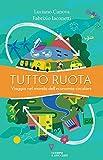 Tutto ruota. Viaggio nel mondo dell'economia circolare di Luciano Canova e Fabrizio Iaconetti