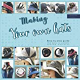 Making your own hats: Step-by-step guide to craft basic to creative hat sewing patterns, plus practical tips and construction techniques (black & white interior)