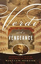 Verdi With a Vengeance: An Energetic Guide to the Life and Complete Works of the King of Opera (English Edition)
