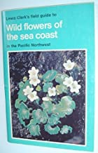 Lewis Clark's Field Guide to Wild flowers of the Sea Coast in the Pacific Northwest (Field Guide, No. 4)