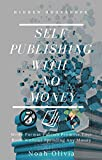 Self Publishing With No Money: Write Format Publish Promote Your Book Without Spending Any Money (English Edition)