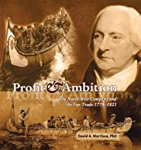 Profit and Ambition: The North West Company and the Fur Trade 1779-1821