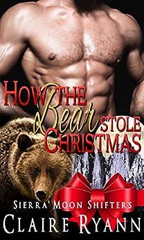How the Bear Stole Christmas: Sierra Moon Shifters by [Claire Ryann]