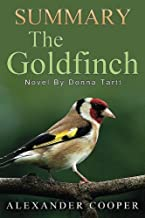 Summary - The Goldfinch:: Novel By Donna Tartt -- An Incredible Summary! (The Goldfinch: An Incredible Summary -- Audiobook, Paperback, Novel, Ebook)