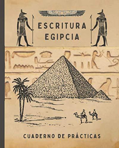 ESCRITURA EGIPCIA. CUADERNO DE PRÁCTICAS: CUADERNO PARA LA PRÁCTICA DE LA CALIGRAFÍA Y SIGNOS DEL ANTIGUO EGIPTO IDEAL PARA PRINCIPIANTES.