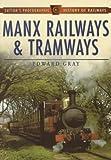 Manx Railways & Tramways (Sutton's Photographic History of Railways)