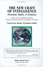 The New Craft of Intelligence: Personal, Public, & Political--Citizen's Action Handbook for Fighting Terrorism, Genocide, Disease, Toxic Bombs, & Corruption