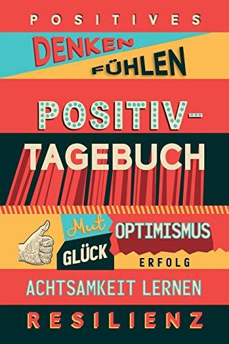 Positiv-Tagebuch: Positives Denken / Fühlen, Mut, Optimismus, Glück, Achtsamkeit lernen, Resilienz: Tagebuch und Journal zum Ankreuzen und Ausfüllen; Geschenkbuch für Krisen und persönliches Wachstum