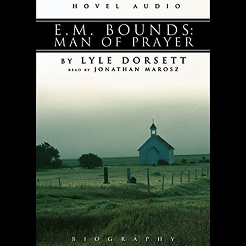 E. M. Bounds     Man of Prayer              By:                                                                                                                                 Lyle W. Dorsett                               Narrated by:                                                                                                                                 Jonathan Marosz                      Length: 2 hrs and 27 mins     Not rated yet     Overall 0.0