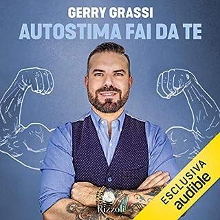 Autostima fai da te                   Di:                                                                                                                                 Gerry Grassi                               Letto da:                                                                                                                                 Gerry Grassi                      Durata:  5 ore e 34 min     24 recensioni     Totali 4,5
