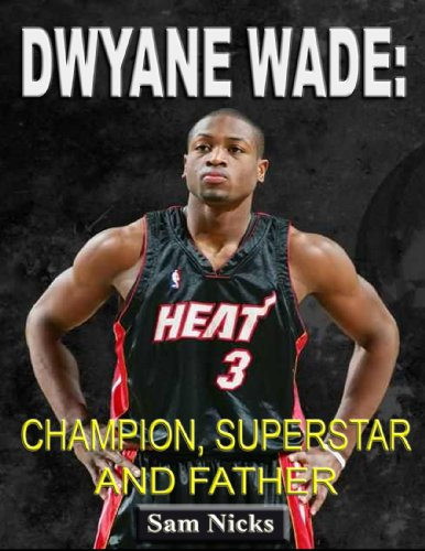 Dwayne Wade-Champion, Superstar and Father (English Edition)