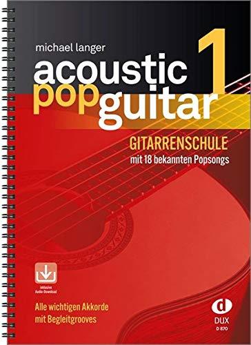 Acoustic Pop Guitar 1: Gitarrenschule mit 18 bekannten Popsongs incl. CD: Alle wichtigen Pickings & Strummings Schritt für Schritt