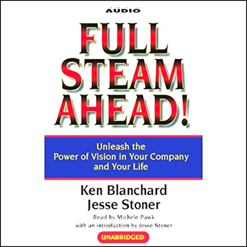 Full Steam Ahead! Unleash the Power of Vision in Your Company and Your Life audiobook cover art