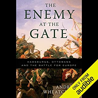 The Enemy at the Gate     Habsburgs, Ottomans and the Battle for Europe              Autor:                                                                                                                                 Andrew Wheatcroft                               Sprecher:                                                                                                                                 Stefan Rudnicki                      Spieldauer: 11 Std. und 23 Min.     18 Bewertungen     Gesamt 4,4